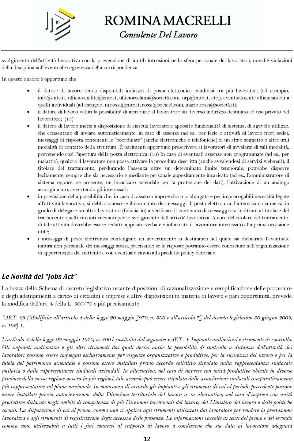it, ufficioreclami@società.com, urp@ente.it, etc.), eventualmente affiancandoli a quelli individuali (ad esempio, m.rossi@ente.it, rossi@società.