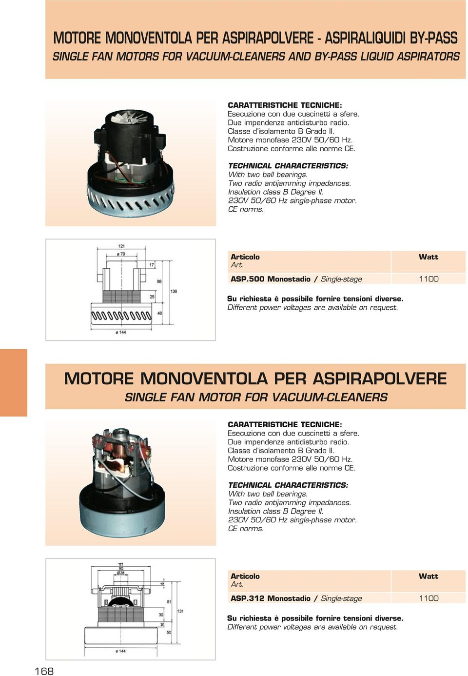 Two radio antijamming impedances. Insulation class Degree II. 230V 50/60 Hz single-phase motor. CE norms. Watt SP.500 Monostadio / Single-stage 1100 Su richiesta è possibile fornire tensioni diverse.