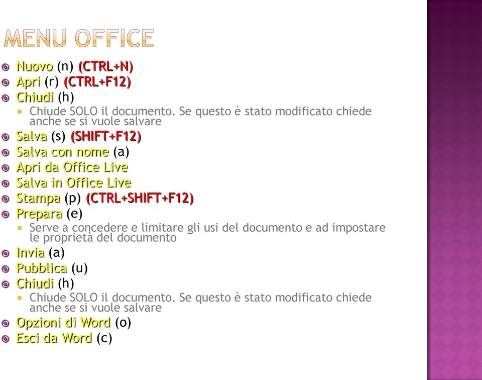 Salva in Office Live Stampa (p) (CTRL+SHIFT+F12) Prepara (e) Serve a concedere e limitare gli usi del documento e ad impostare
