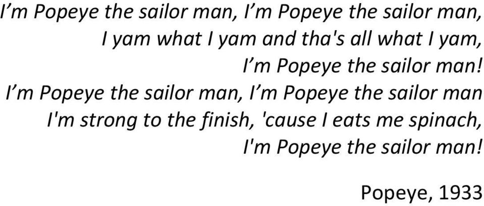 I m Popeye the sailor man, I m Popeye the sailor man I'm strong to