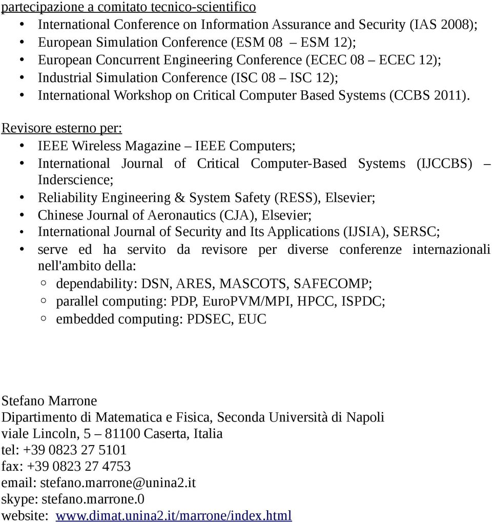 Revisore esterno per: IEEE Wireless Magazine IEEE Computers; International Journal of Critical Computer-Based Systems (IJCCBS) Inderscience; Reliability Engineering & System Safety (RESS), Elsevier;