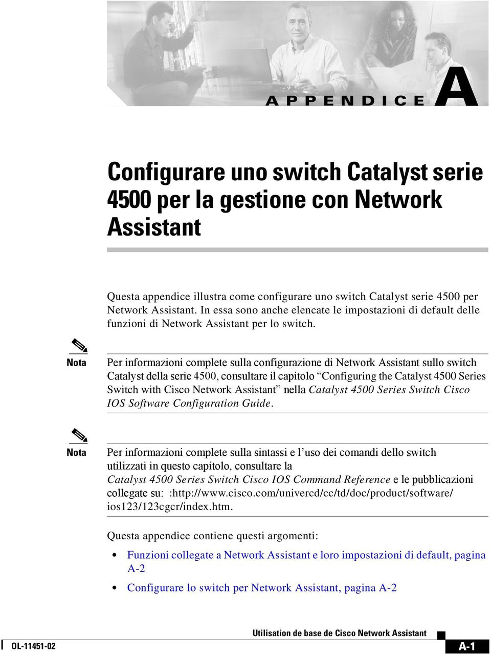 Per informazioni complete sulla configurazione di Network Assistant sullo switch Catalyst della serie 4500, consultare il capitolo Configuring the Catalyst 4500 Series Switch with Cisco Network