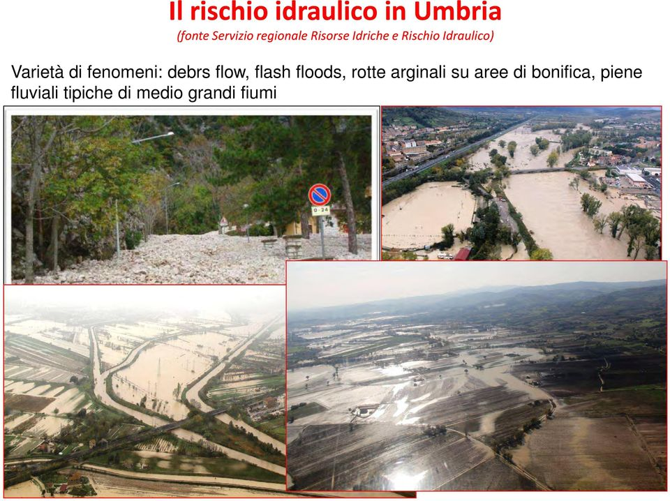 di fenomeni: debrs flow, flash floods, rotte arginali