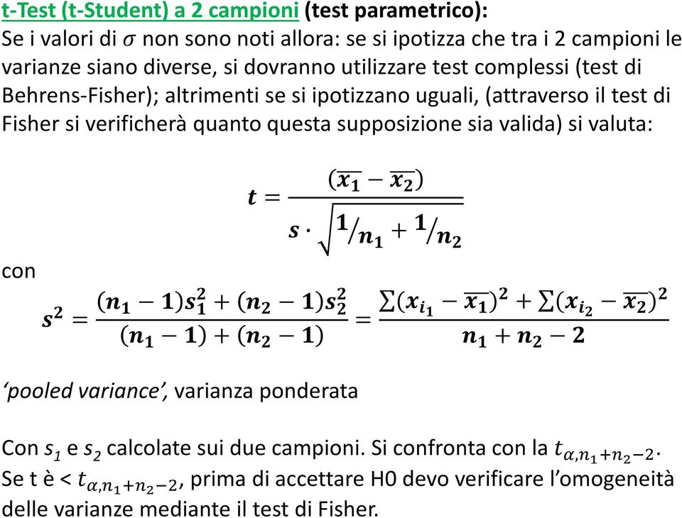 supposizione sia valida) si valuta: con _= ` = ] [ [ `[ + ] [ ` ] [ [ + ] [ [ ` [ ][ + [ ] = ( a [ [ ) + ( a ) ] [ +] pooled variance, varianza ponderata Con s