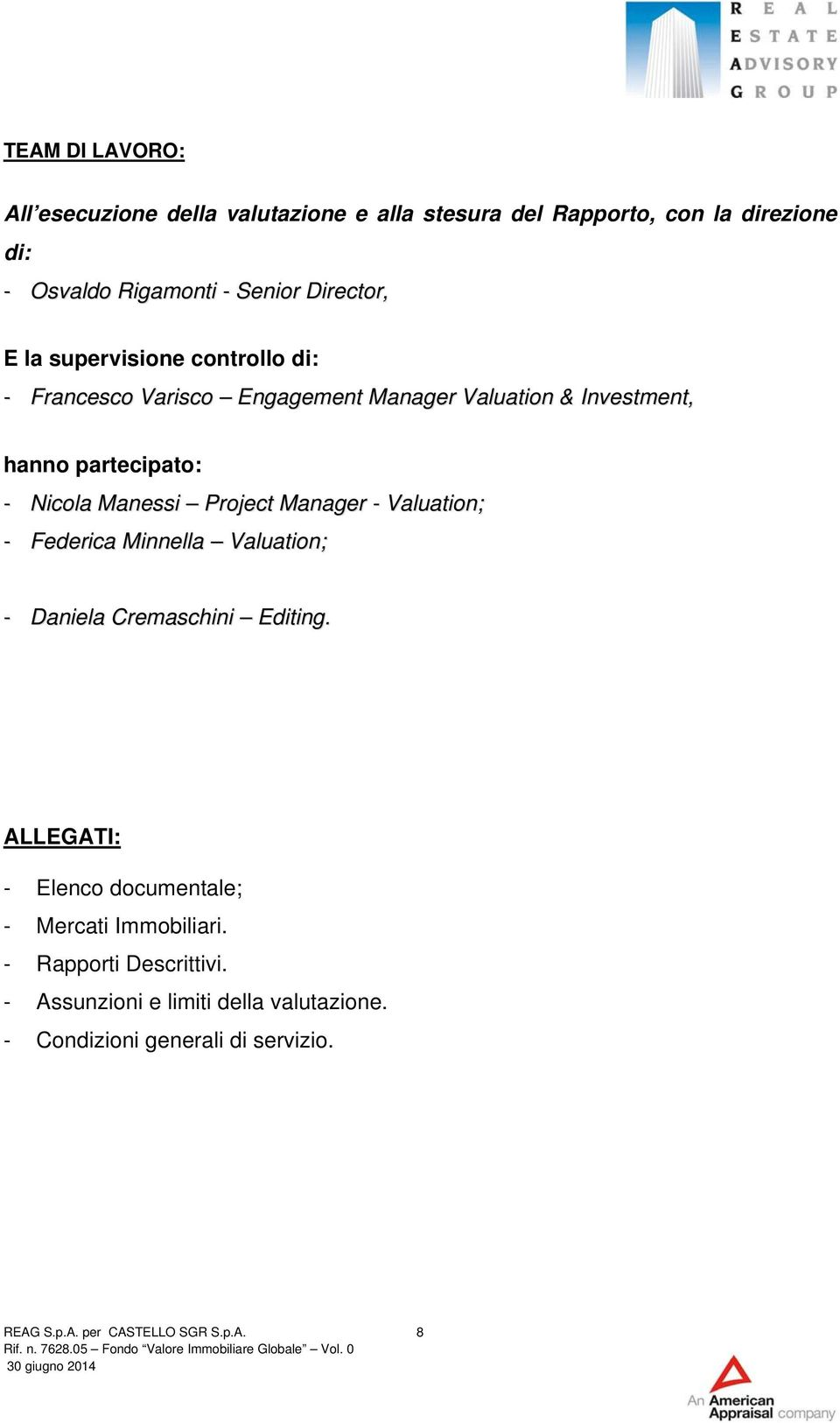 Project Manager - Valuation; - Federica Minnella Valuation; - Daniela Cremaschini Editing.