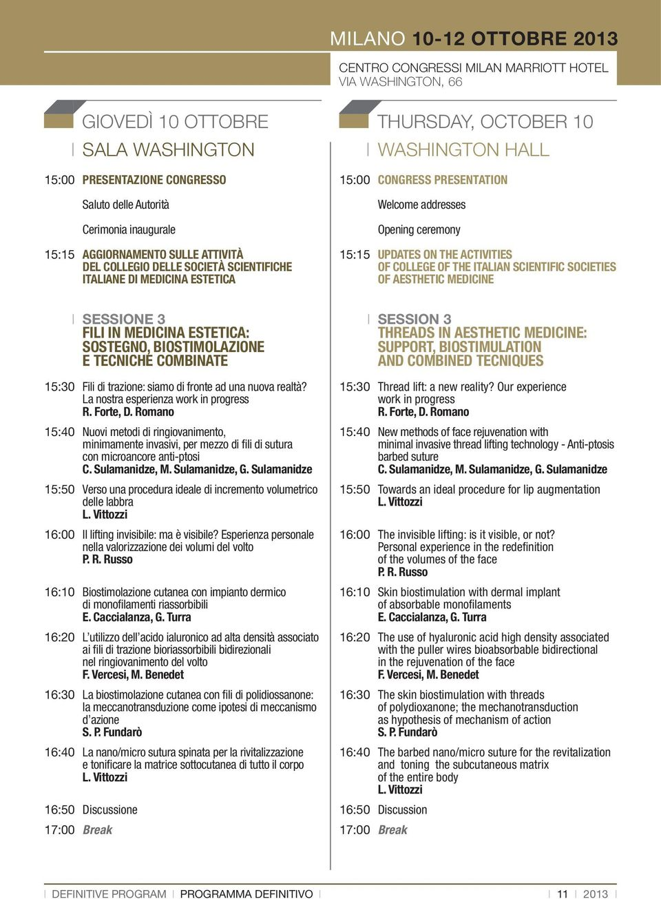 activities of College of the talian Scientific Societies of Aesthetic Medicine 15:30 15:40 15:50 16:00 16:10 16:20 16:30 16:40 16:50 17:00 Sessione 3 FL N MEDCNA ESTETCA: SOSTEGNO, BOSTMOLAZONE E