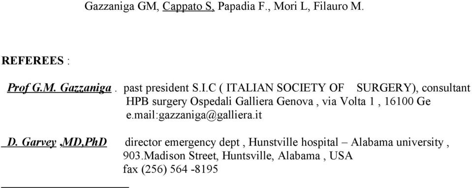 C ( ITALIAN SOCIETY OF SURGERY), consultant HPB surgery Ospedali Galliera Genova, via Volta 1,