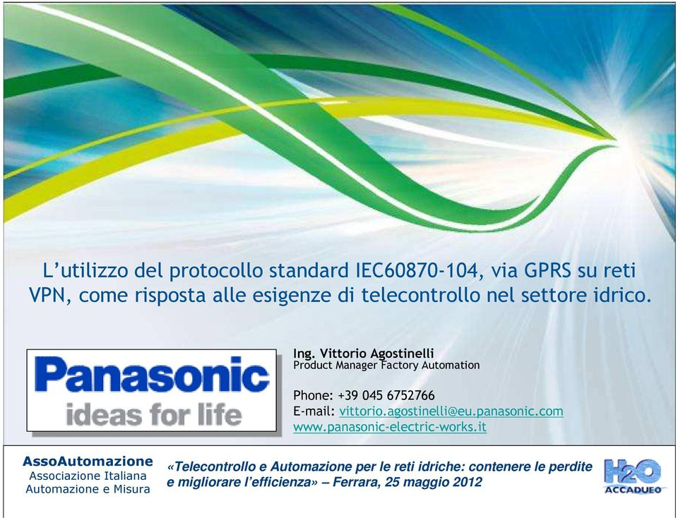 Vittorio Agostinelli Product Manager Factory Automation Phone: +39 045