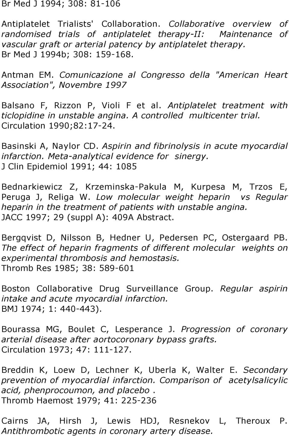 "Comunicazione al Congresso della ""American Heart Association"", Novembre 1997 Balsano F, Rizzon P, Violi F et al. Antiplatelet treatment with ticlopidine in unstable angina."
