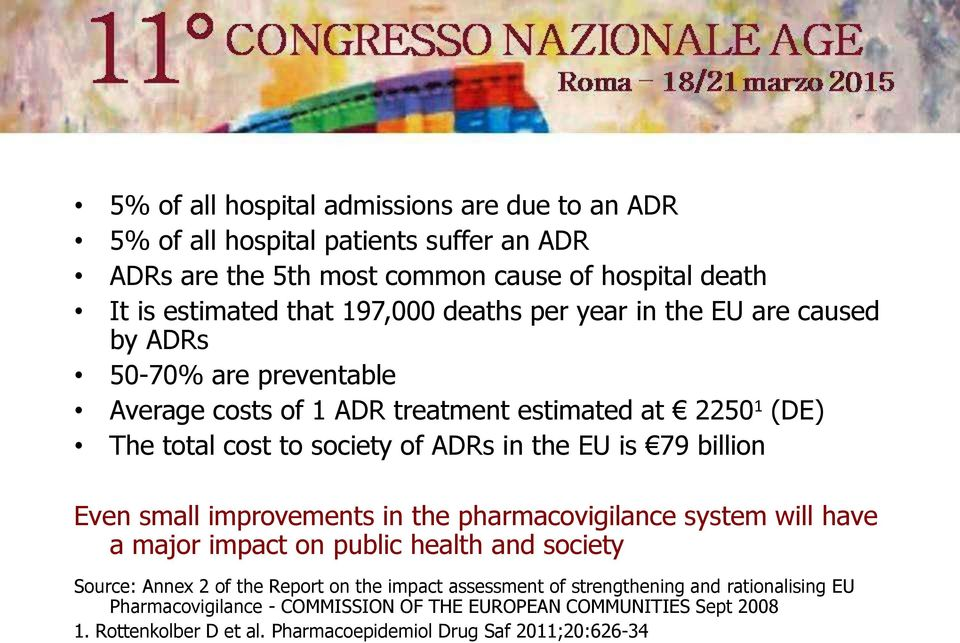 79 billion Even small improvements in the pharmacovigilance system will have a major impact on public health and society Source: Annex 2 of the Report on the impact