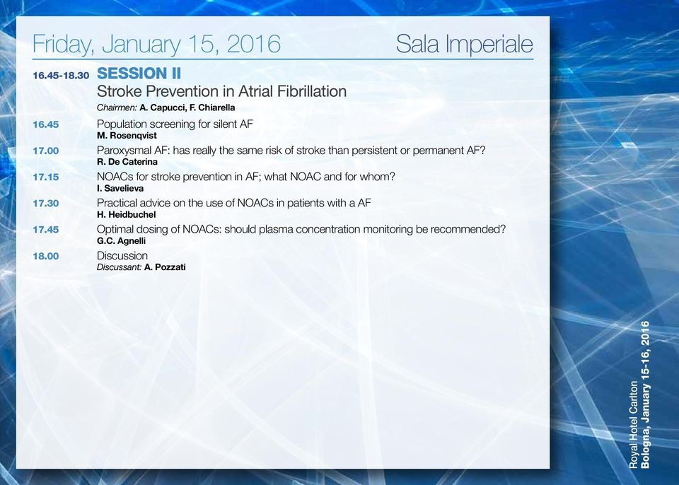15 NOACs for stroke prevention in AF; what NOAC and for whom? I. Savelieva 17.30 Practical advice on the use of NOACs in patients with a AF H. Heidbuchel 17.