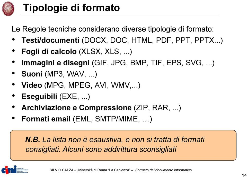 ..) Video (MPG, MPEG, AVI, WMV,...) Eseguibili (EXE,...) Archiviazione e Compressione (ZIP, RAR,.