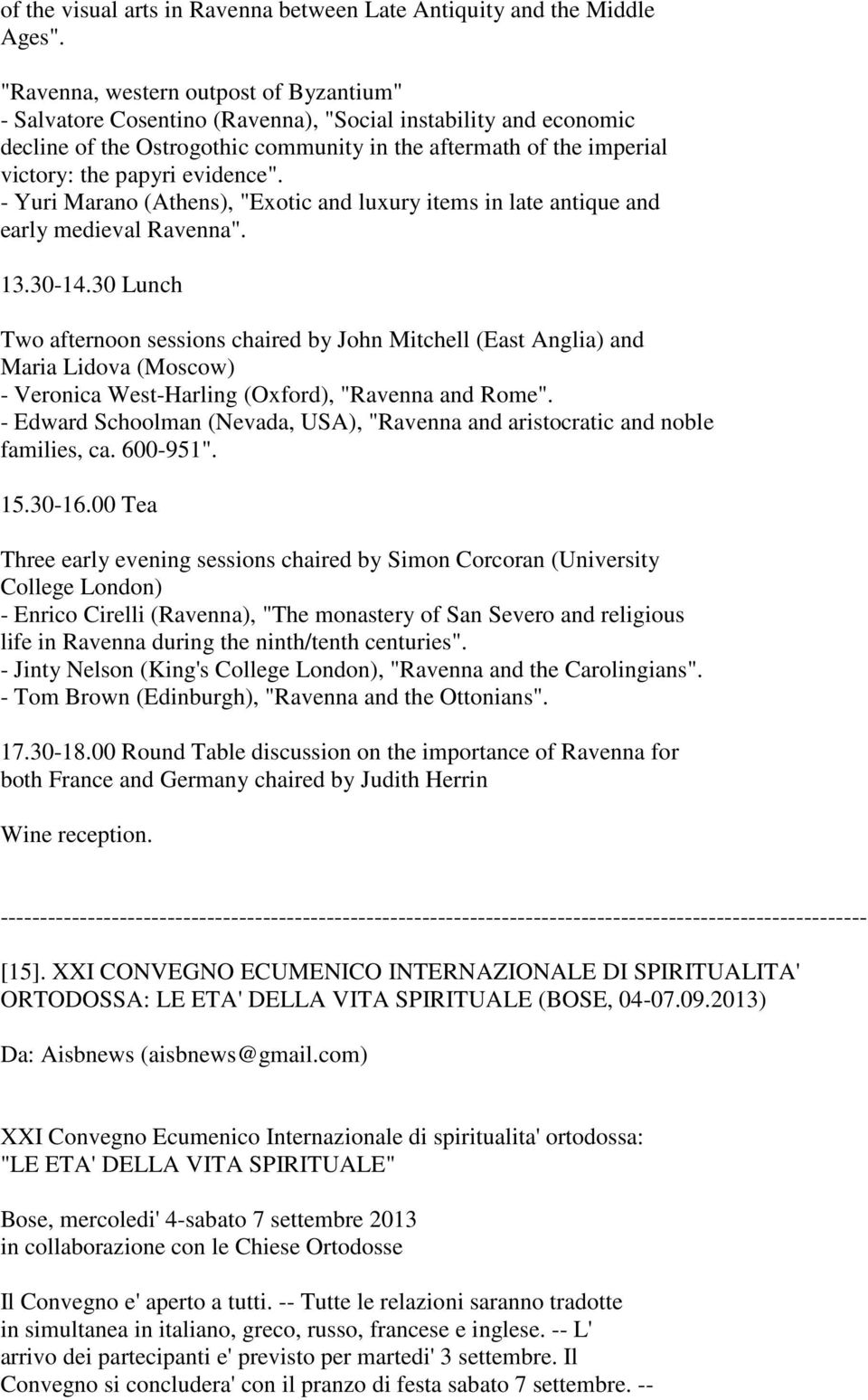"evidence"". - Yuri Marano (Athens), ""Exotic and luxury items in late antique and early medieval Ravenna"". 13.30-14."