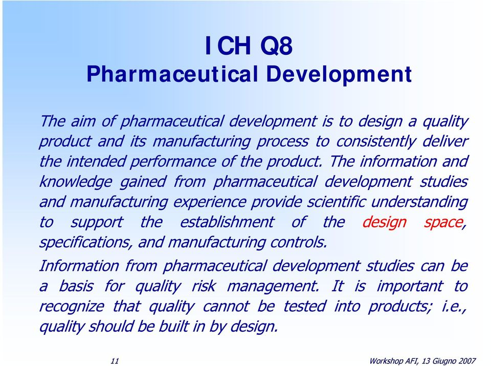 The information and knowledge gained from pharmaceutical development studies and manufacturing experience provide scientific understanding to support the establishment
