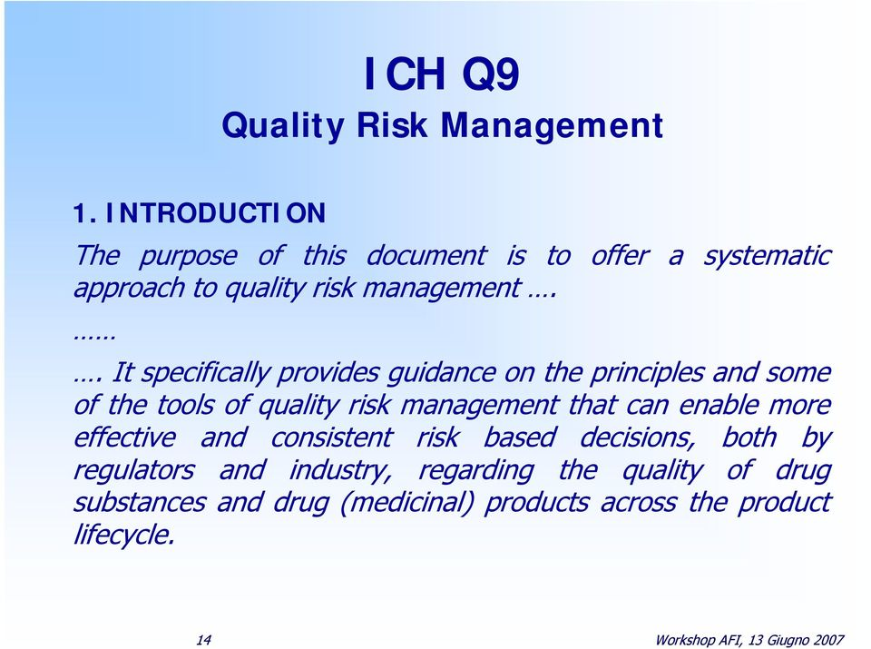 . It specifically provides guidance on the principles and some of the tools of quality risk management that can enable