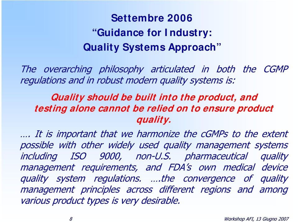 . It is important that we harmonize the cgmps to the extent possible with other widely used quality management systems including ISO 9000, non-u.s. pharmaceutical quality management requirements, and FDA s own medical device quality system regulations.