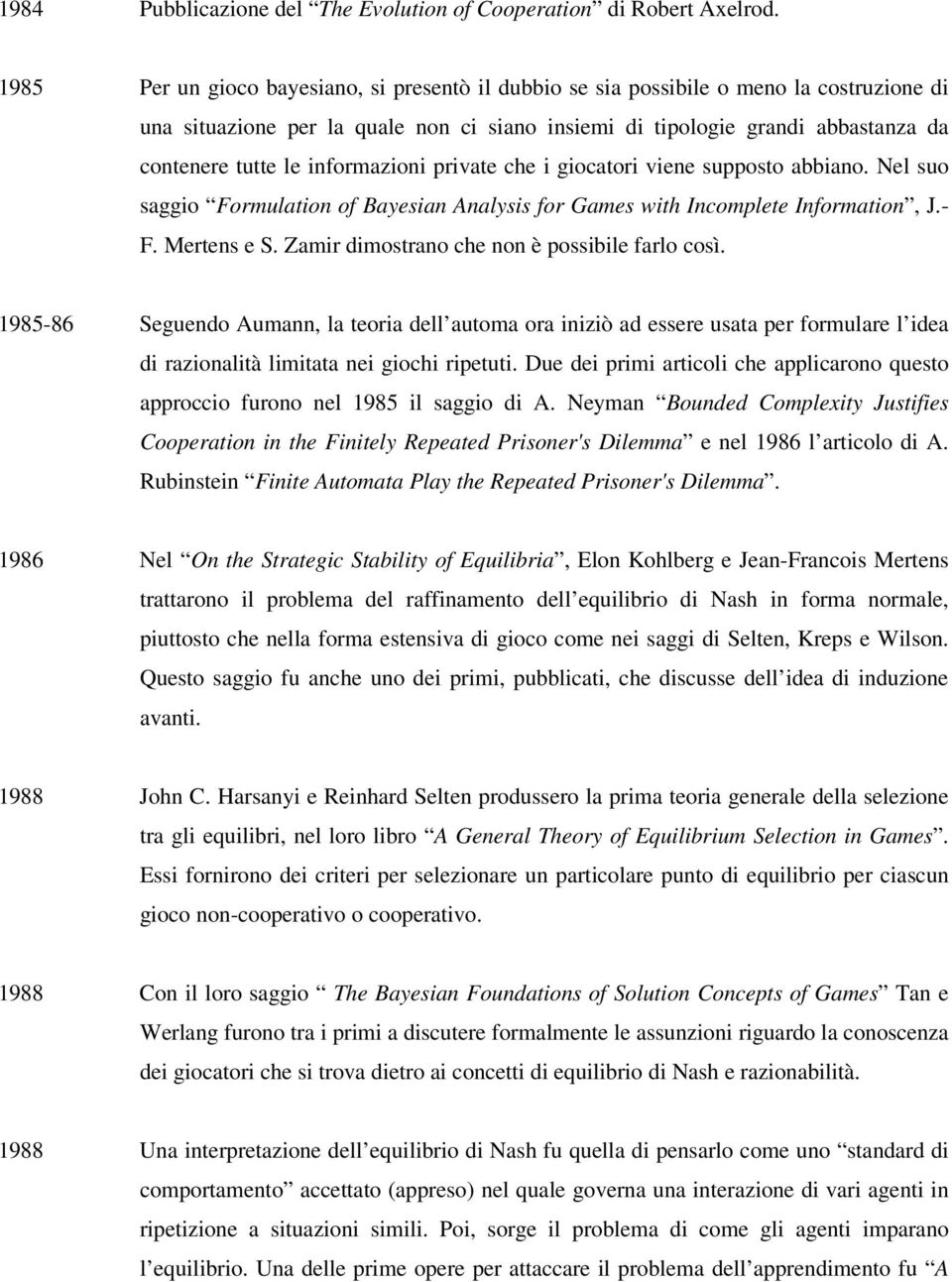 informazioni private che i giocatori viene supposto abbiano. Nel suo saggio Formulation of Bayesian Analysis for Games with Incomplete Information, J.- F. Mertens e S.