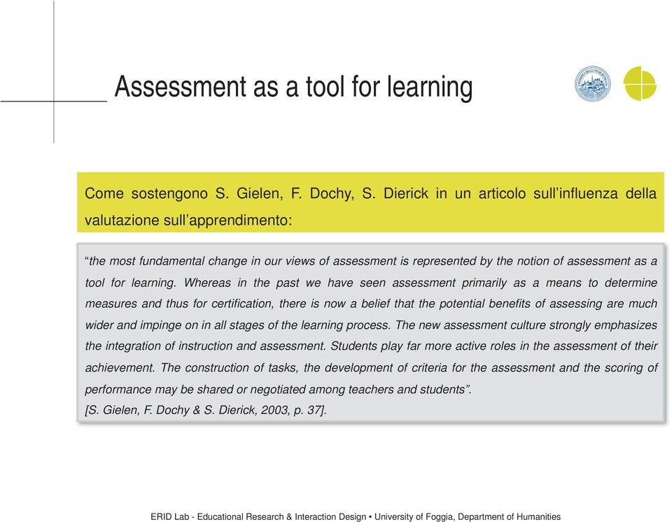 Whereas in the past we have seen assessment primarily as a means to determine measures and thus for certification, there is now a belief that the potential benefits of assessing are much wider and