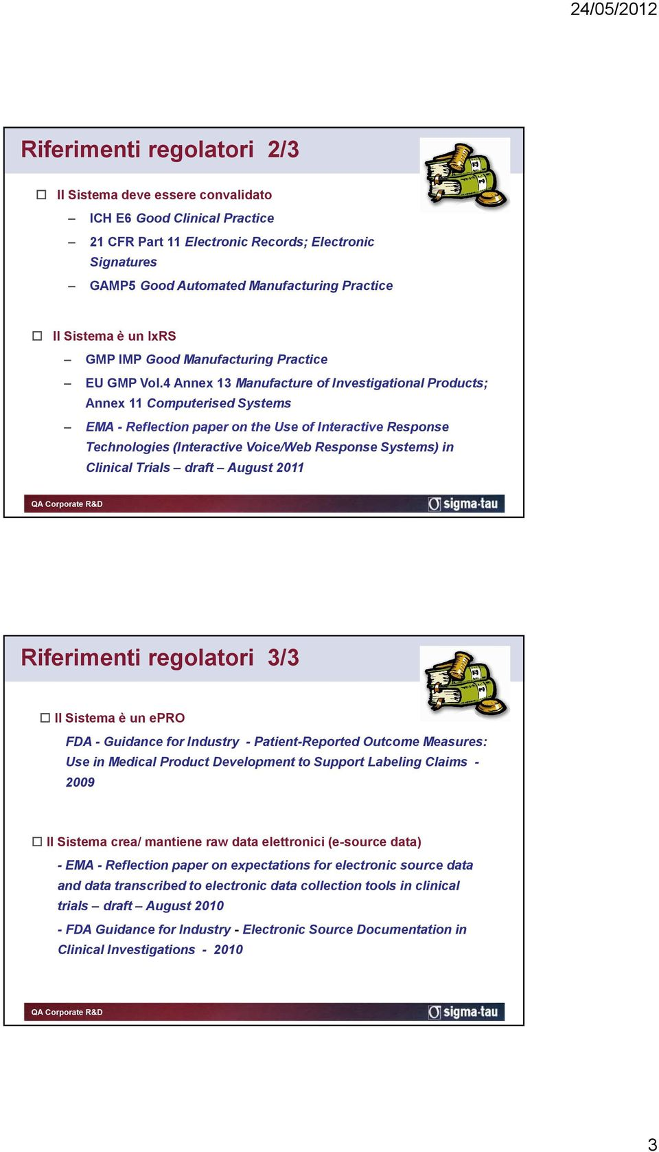 4 Annex 13 Manufacture of Investigational Products; Annex 11 Computerised Systems EMA - Reflection paper on the Use of Interactive Response Technologies (Interactive Voice/Web Response Systems) in