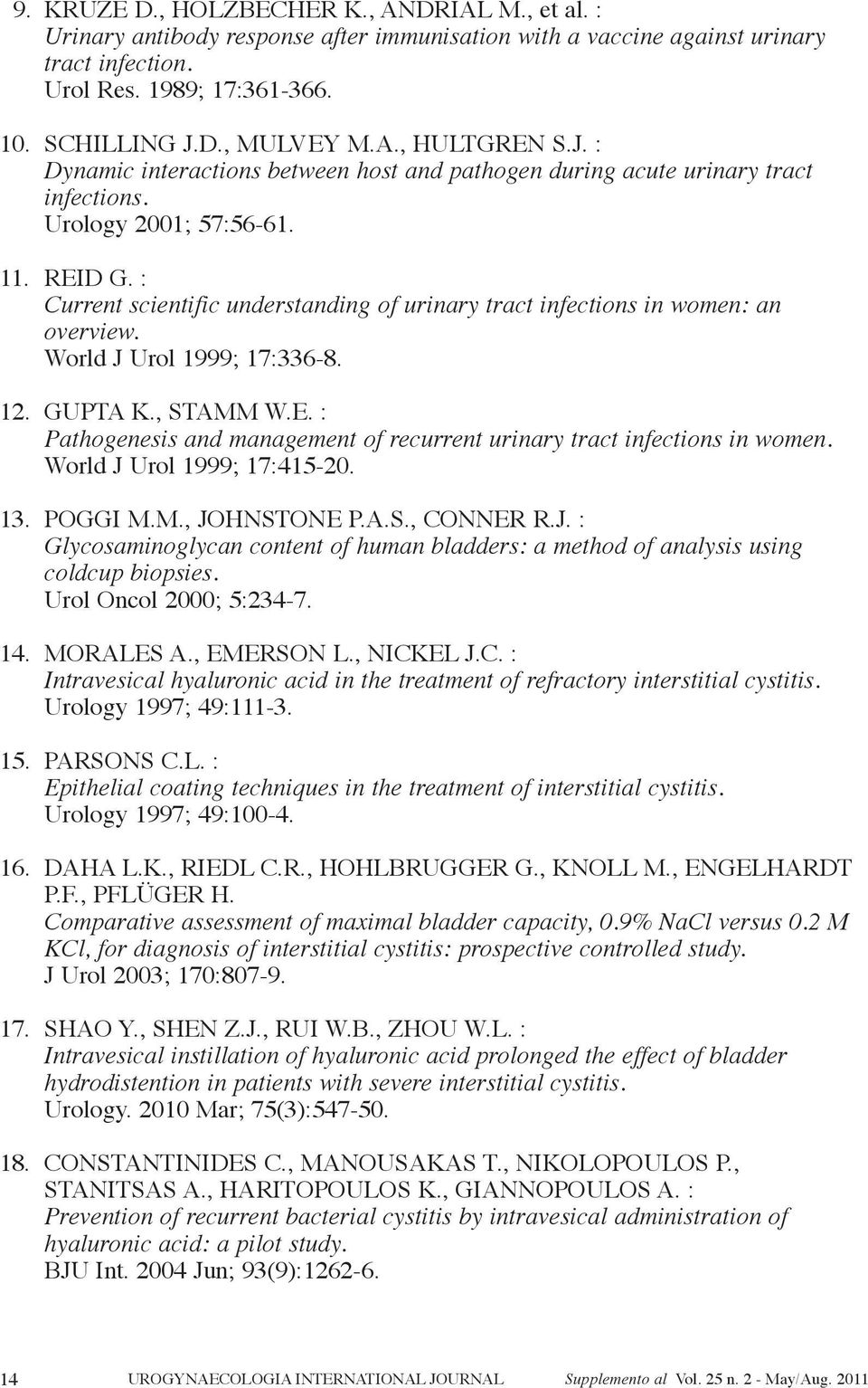 : Current scientific understanding of urinary tract infections in women: an overview. World J Urol 1999; 17:336-8. 12. gupta K., StaMM W.e. : Pathogenesis and management of recurrent urinary tract infections in women.