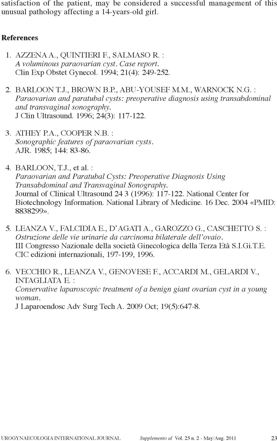 J clin Ultrasound. 1996; 24(3): 117-122. 3. athey P.a., cooper n.b. : Sonographic features of paraovarian cysts. ajr. 1985; 144: 83-86. 4. Barloon, t.j., et al.