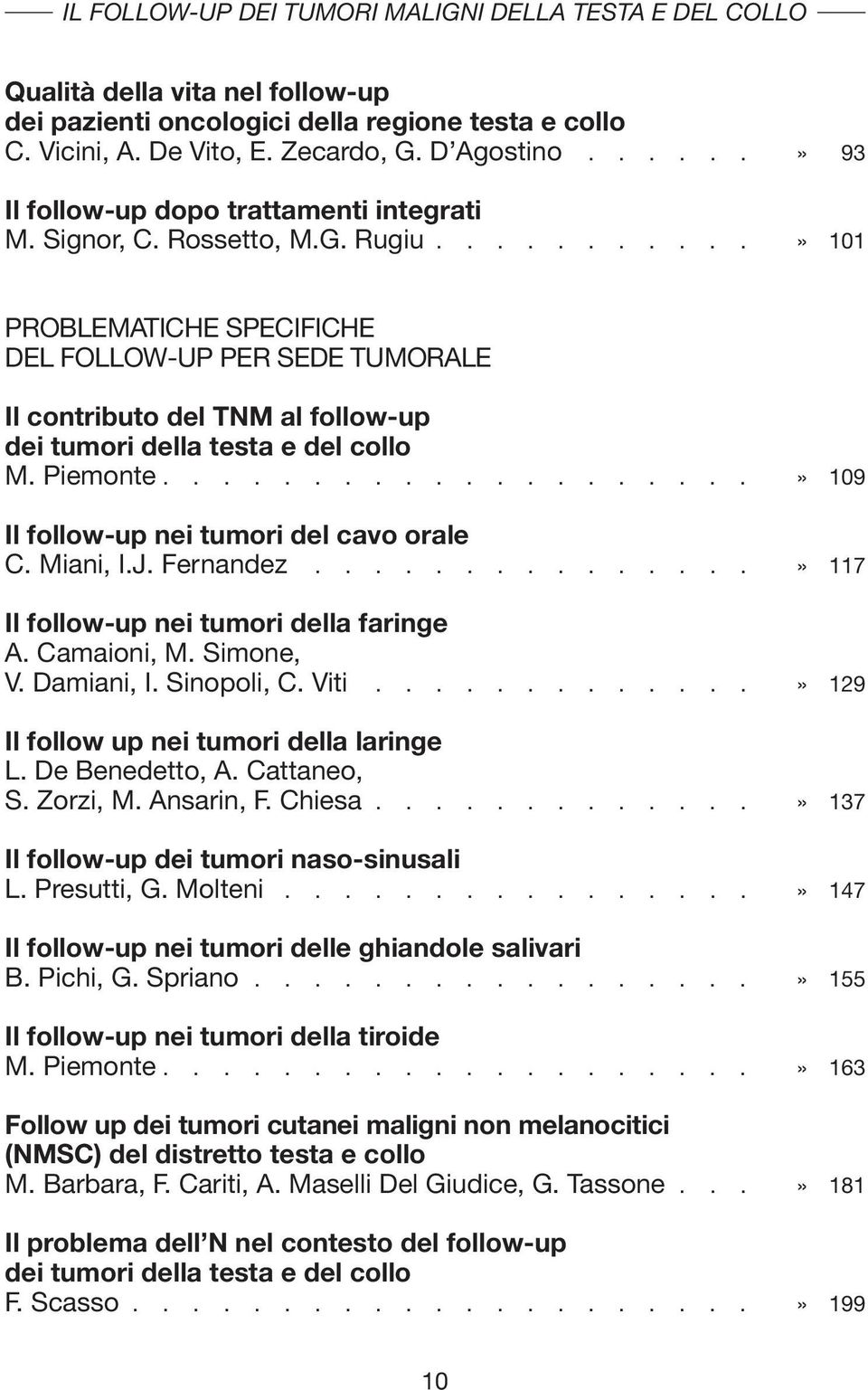 ..........» 101 PROBLEMATICHE SPECIFICHE DEL FOLLOW-UP PER SEDE TUMORALE Il contributo del TNM al follow-up dei tumori della testa e del collo M. Piemonte.