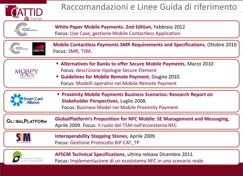Alternatives for Banks to offer Secure Mobile Payments, Marzo 2010 Focus: descrizione tipologie Secure Element Guidelines for Mobile Remote Payment, Giugno 2010.