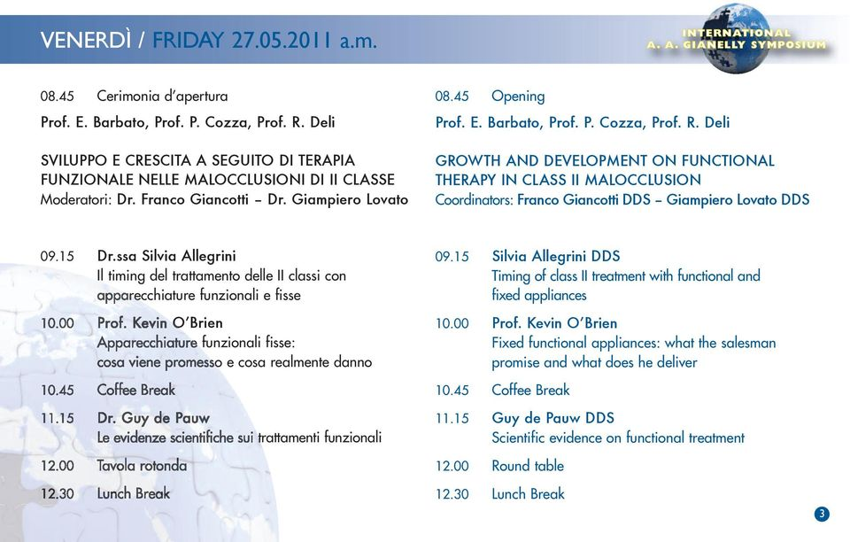Deli GROWTH AND DEVELOPMENT ON FUNCTIONAL THERAPY IN CLASS II MALOCCLUSION Coordinators: Franco Giancotti DDS Giampiero Lovato DDS 09.15 Dr.