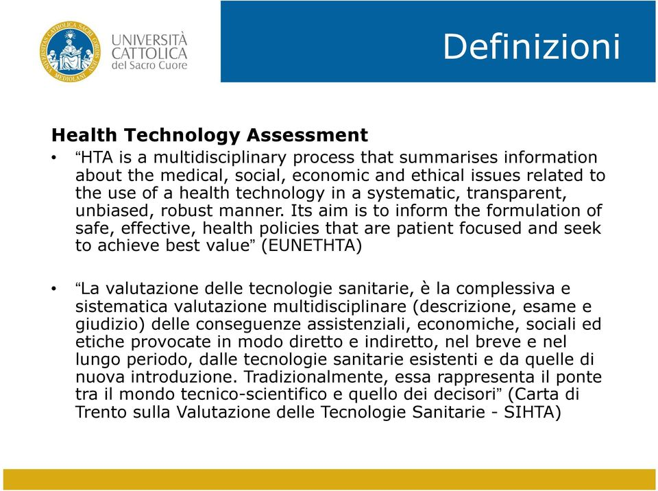 Its aim is to inform the formulation of safe, effective, health policies that are patient focused and seek to achieve best value (EUNETHTA) La valutazione delle tecnologie sanitarie, è la complessiva