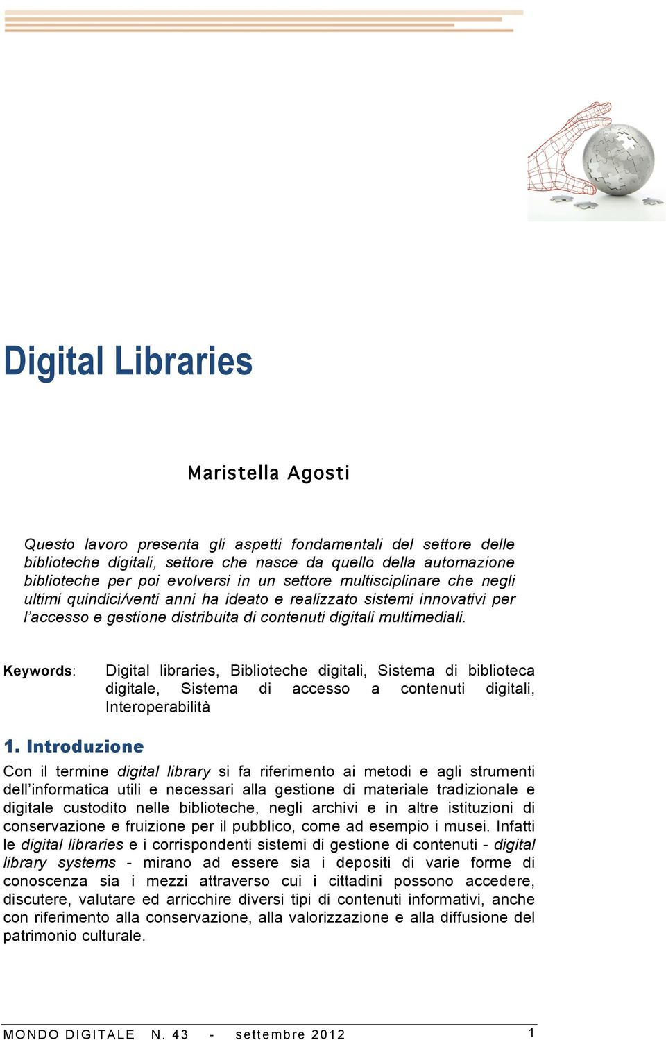 Keywords: Digital libraries, Biblioteche digitali, Sistema di biblioteca digitale, Sistema di accesso a contenuti digitali, Interoperabilità 1.