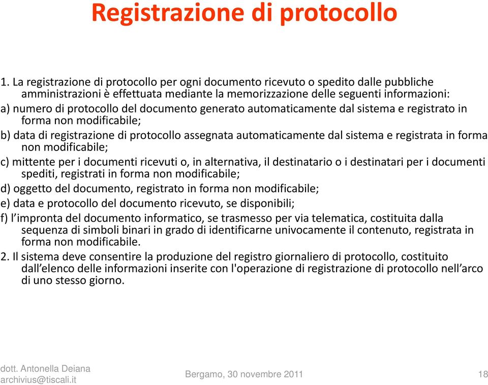 documento generato automaticamente dal sistema e registrato in forma non modificabile; b) data dt di registrazione it i di protocollo assegnata automaticamente ti t dal dlsistema it e registrata it t
