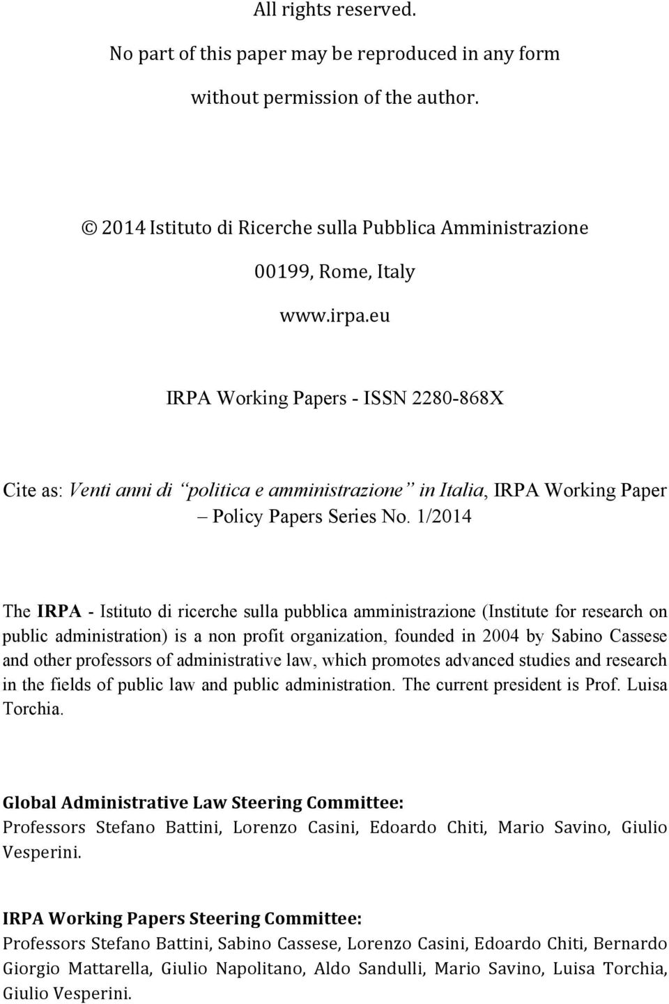1/2014 The IRPA - Istituto di ricerche sulla pubblica amministrazione (Institute for research on public administration) is a non profit organization, founded in 2004 by Sabino Cassese and other