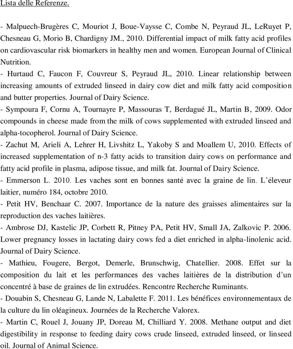 Linear relationship between increasing amounts of extruded linseed in dairy cow diet and milk fatty acid composition and butter properties. Journal of Dairy Science.
