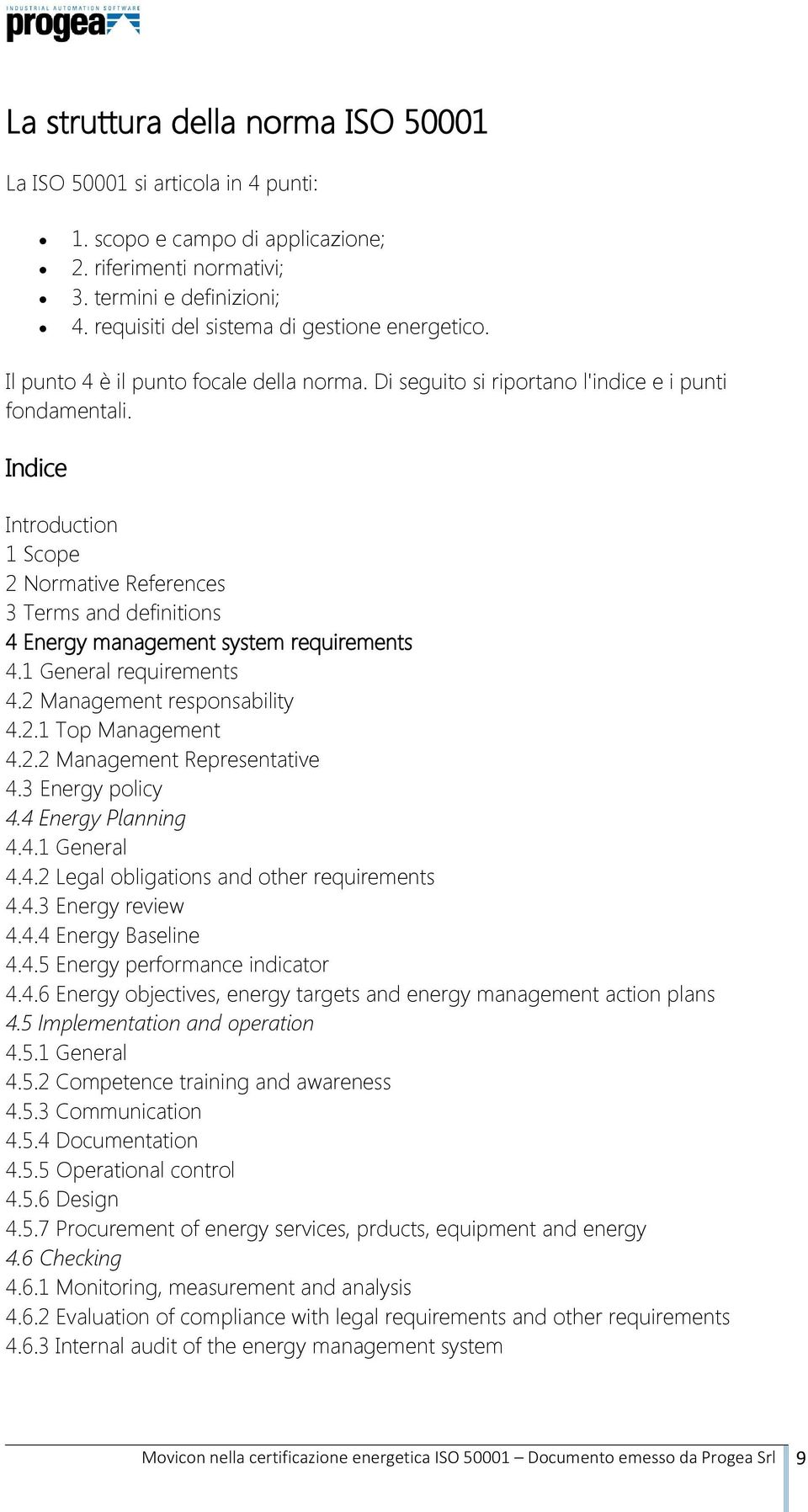 Indice Introduction 1 Scope 2 Normative References 3 Terms and definitions 4 Energy management system requirements 4.1 General requirements 4.2 Management responsability 4.2.1 Top Management 4.2.2 Management Representative 4.