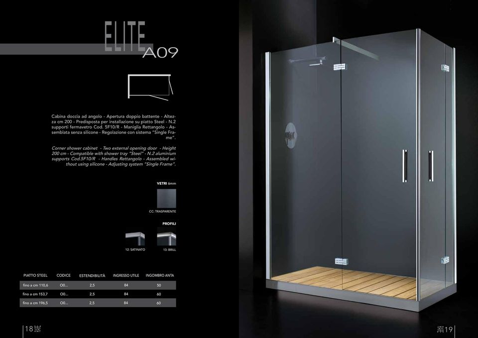Corner shower cabinet - Two external opening door - Height F06 200 cm - Compatible with shower tray Steel - N.2 aluminium F04 F07 supports Cod.