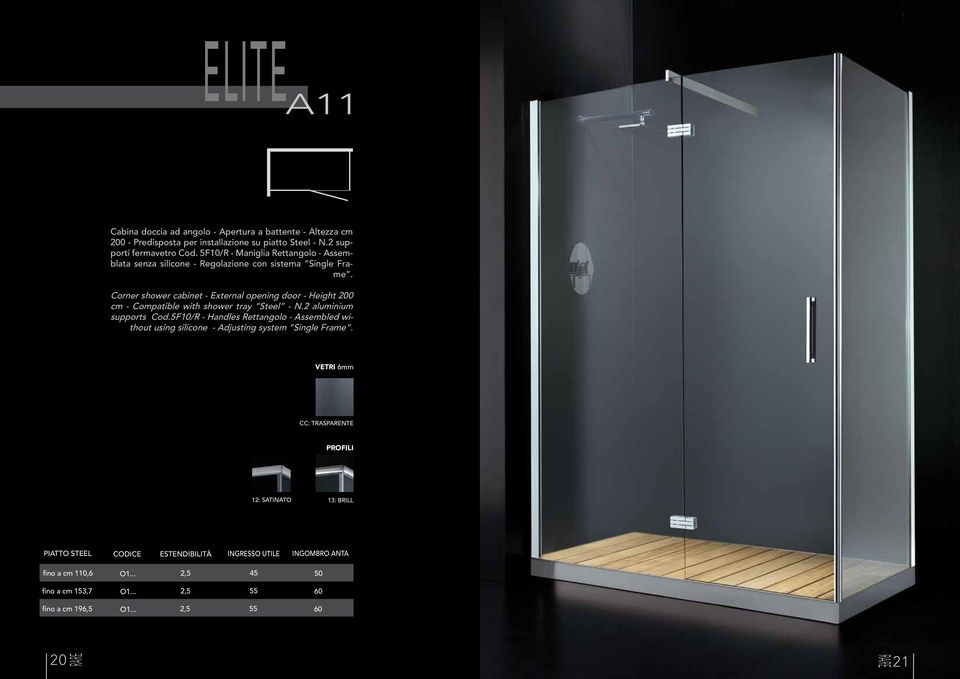 Corner shower cabinet - External opening door - Height 200 cm - Compatible with F06 shower tray Steel - N.2 F04 F07 aluminium supports Cod.