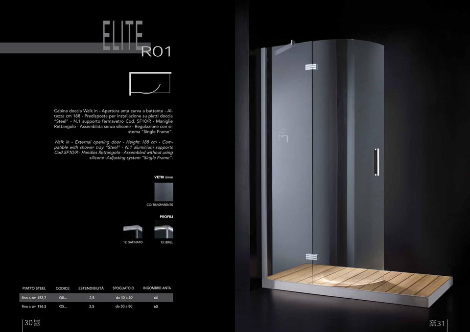 Walk in - External opening door - Height 188 cm - Compatible with shower tray Steel - N.1 aluminium supports Cod.