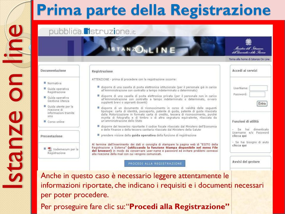 che indicano i requisiti e i documenti necessari per poter