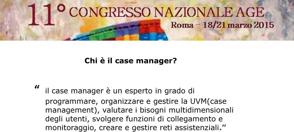 e gestire la UVM(case management), valutare i bisogni