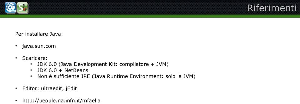 0 (Java Development Kit: compilatore + JVM) JDK 6.