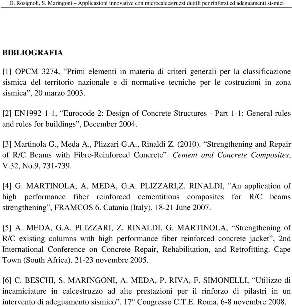 Strengthening and Repair of R/C Beams with Fibre-Reinforced Concrete. Cement and Concrete Composites, V.32, No.9, 731-739. [4] G. MARTINOLA, A. MEDA, G.A. PLIZZARI,Z.