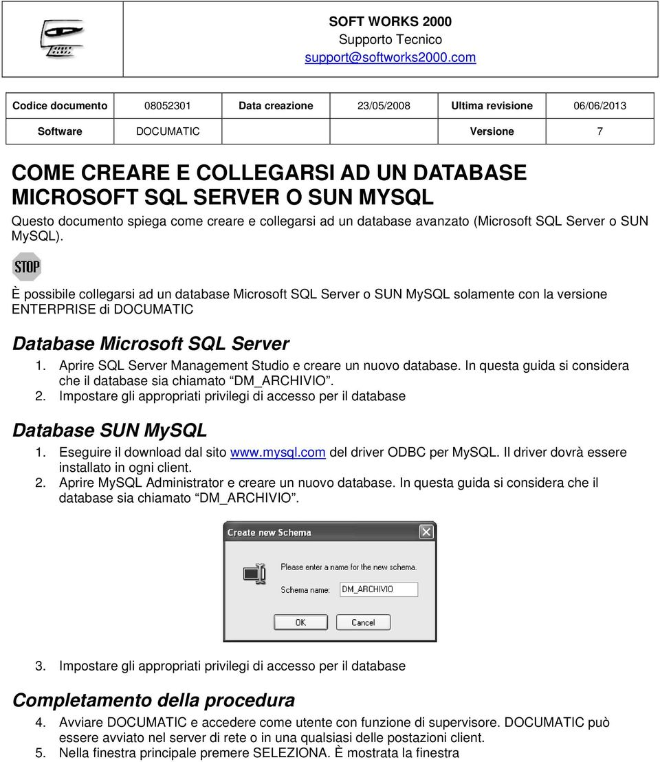 È possibile collegarsi ad un database Microsoft SQL Server o SUN MySQL solamente con la versione ENTERPRISE di DOCUMATIC Database Microsoft SQL Server 1.