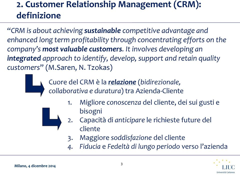 It involves developing an integrated approach to identify, develop, support and retain quality customers (M.Saren, N.