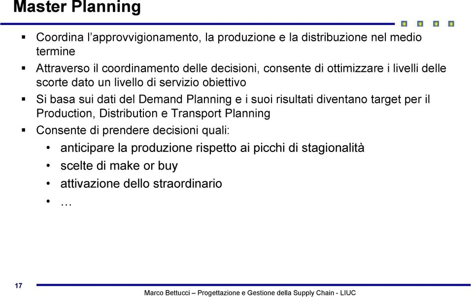 sui dati del Demand Planning e i suoi risultati diventano target per il Production, Distribution e Transport Planning Consente di