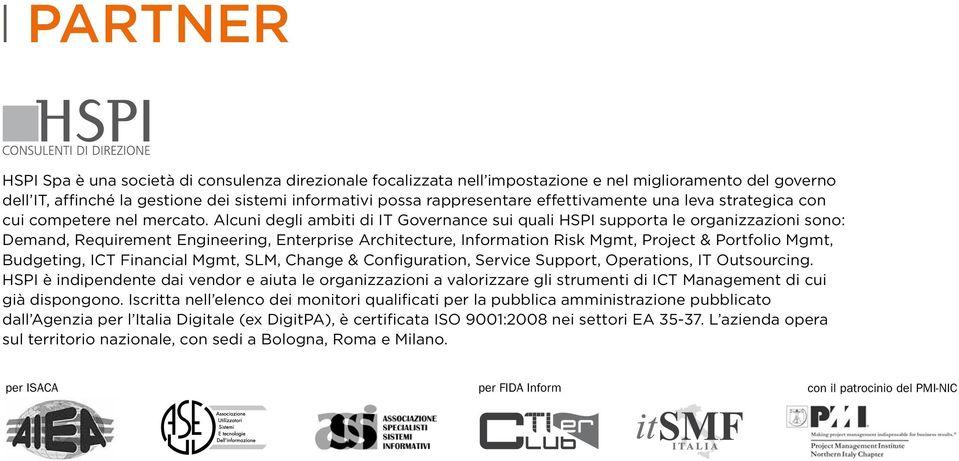 Alcuni degli ambiti di IT Governance sui quali HSPI supporta le organizzazioni sono: Demand, Requirement Engineering, Enterprise Architecture, Information Risk Mgmt, Project & Portfolio Mgmt,