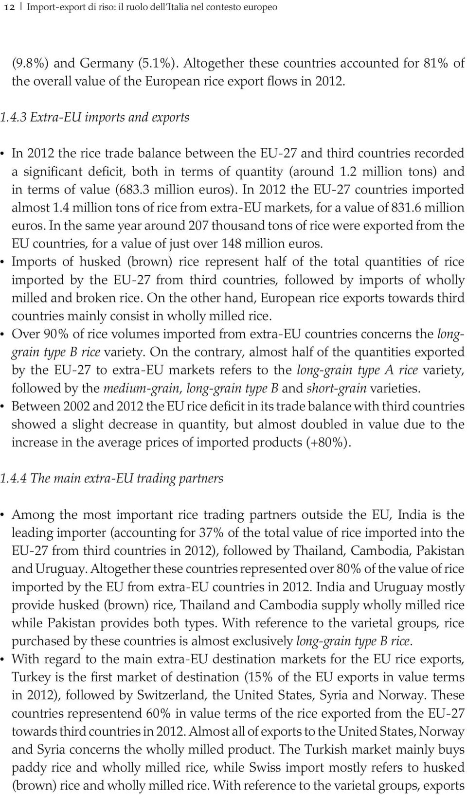 3 Extra-EU imports and exports In 2012 the rice trade balance between the EU-27 and third countries recorded a significant deficit, both in terms of quantity (around 1.