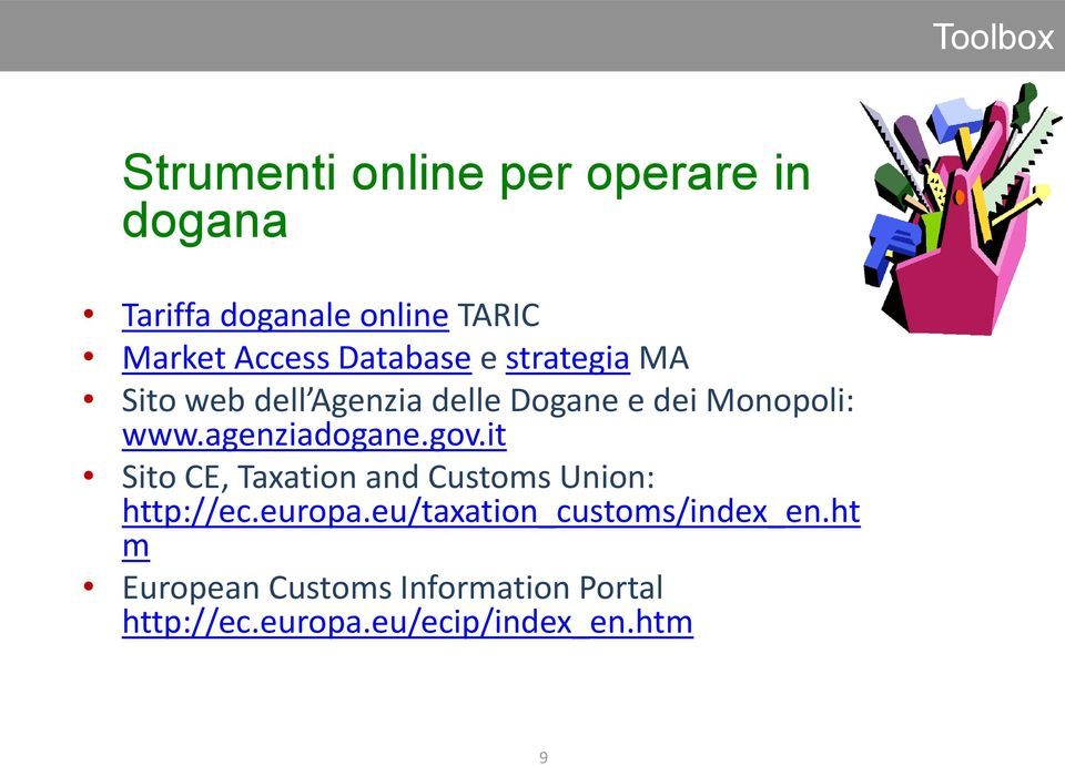 agenziadogane.gov.it Sito CE, Taxation and Customs Union: http://ec.europa.