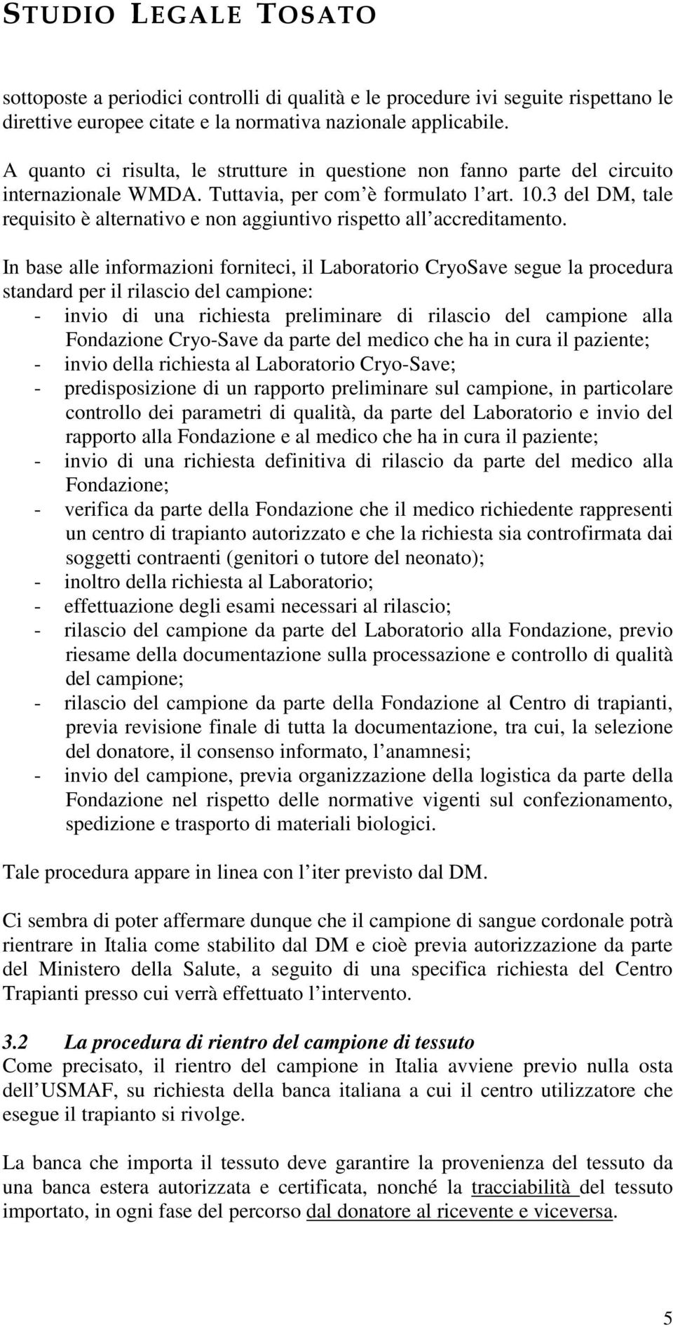 3 del DM, tale requisito è alternativo e non aggiuntivo rispetto all accreditamento.