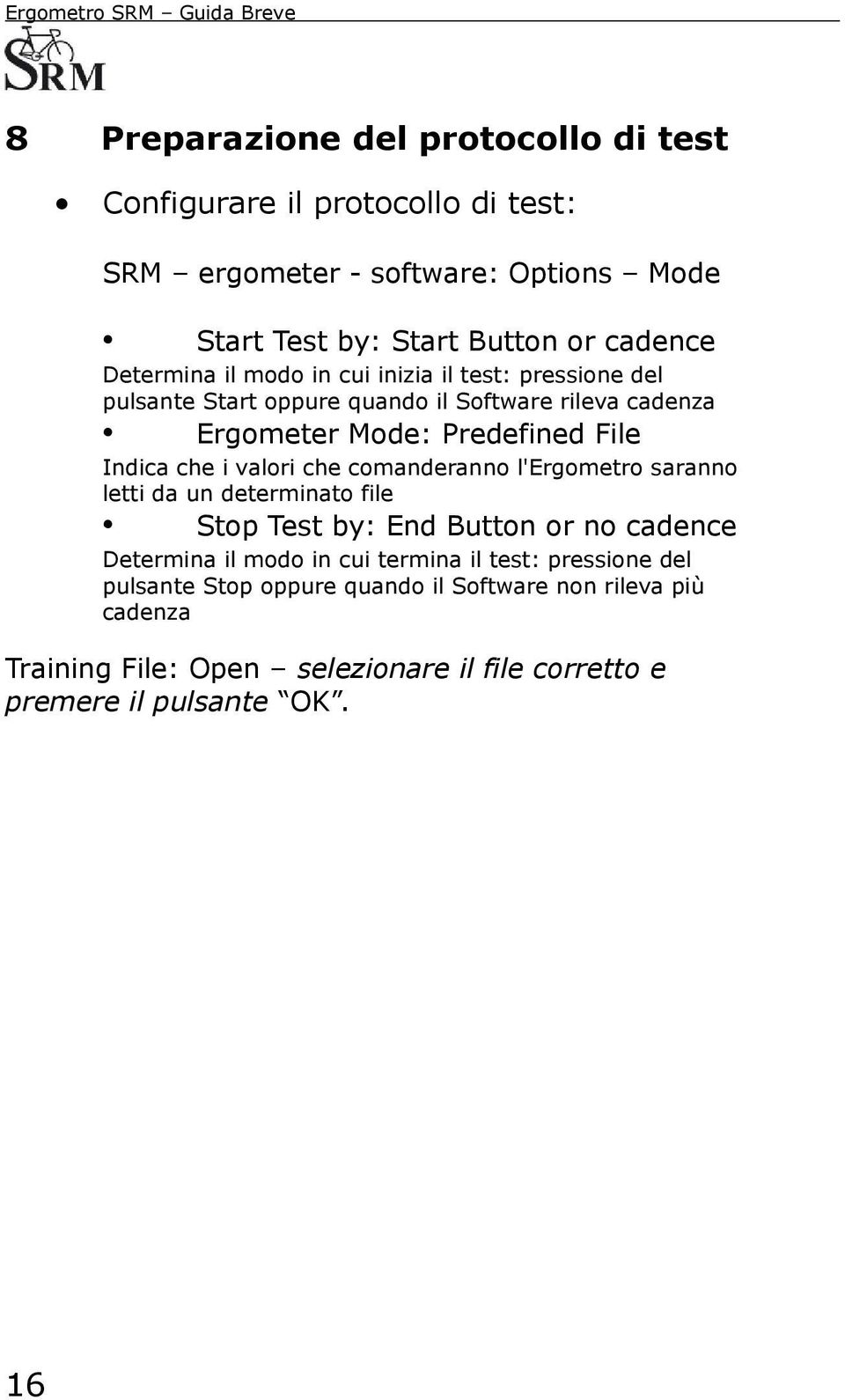 i valori che comanderanno l'ergometro saranno letti da un determinato file Stop Test by: End Button or no cadence Determina il modo in cui termina il