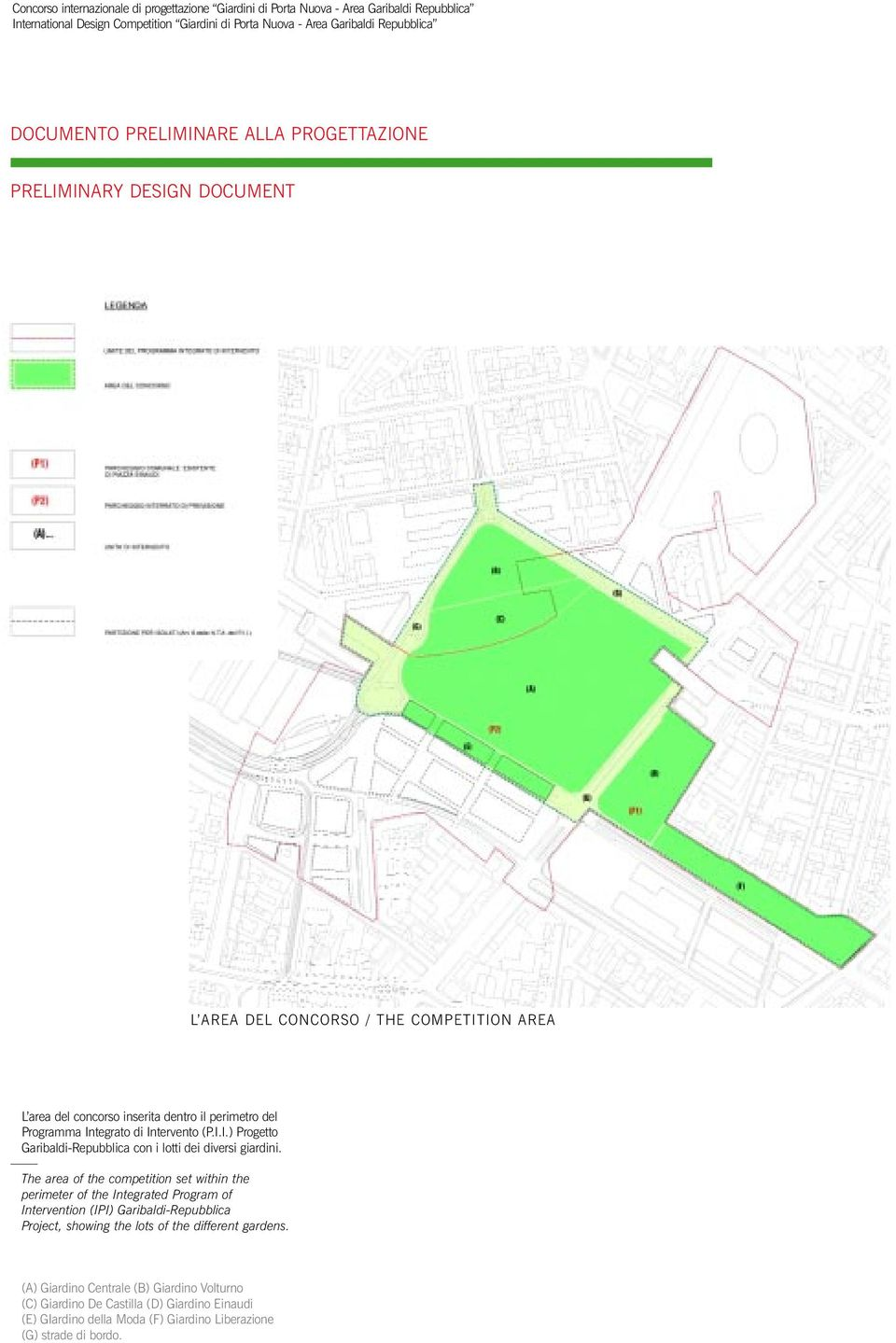 The area of the competition set within the perimeter of the Integrated Program of Intervention (IPI) Garibaldi-Repubblica Project, showing the lots of the different gardens.